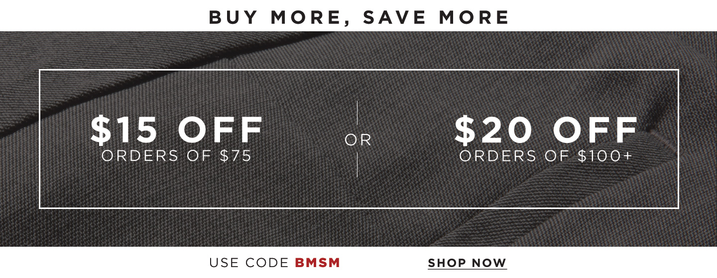 Buy More Save More $15 Off $75; $20 Off $100 or more