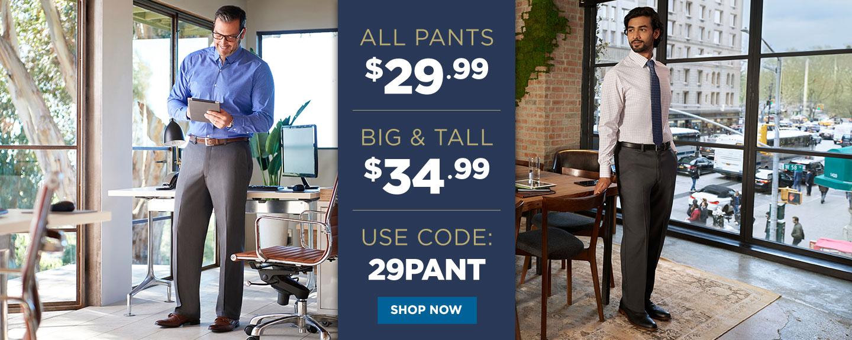 All Pants $29.99, Big & Tall $34.99
