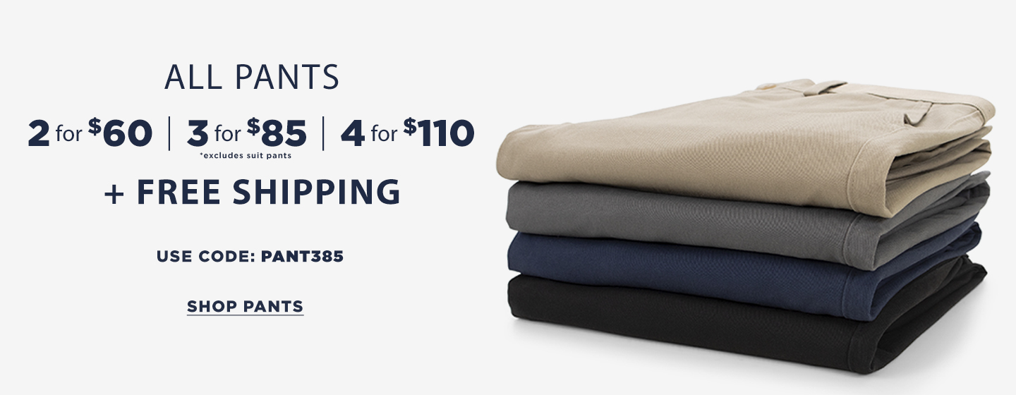All Pants 2 for $60, 3 for $85, 4 for $110