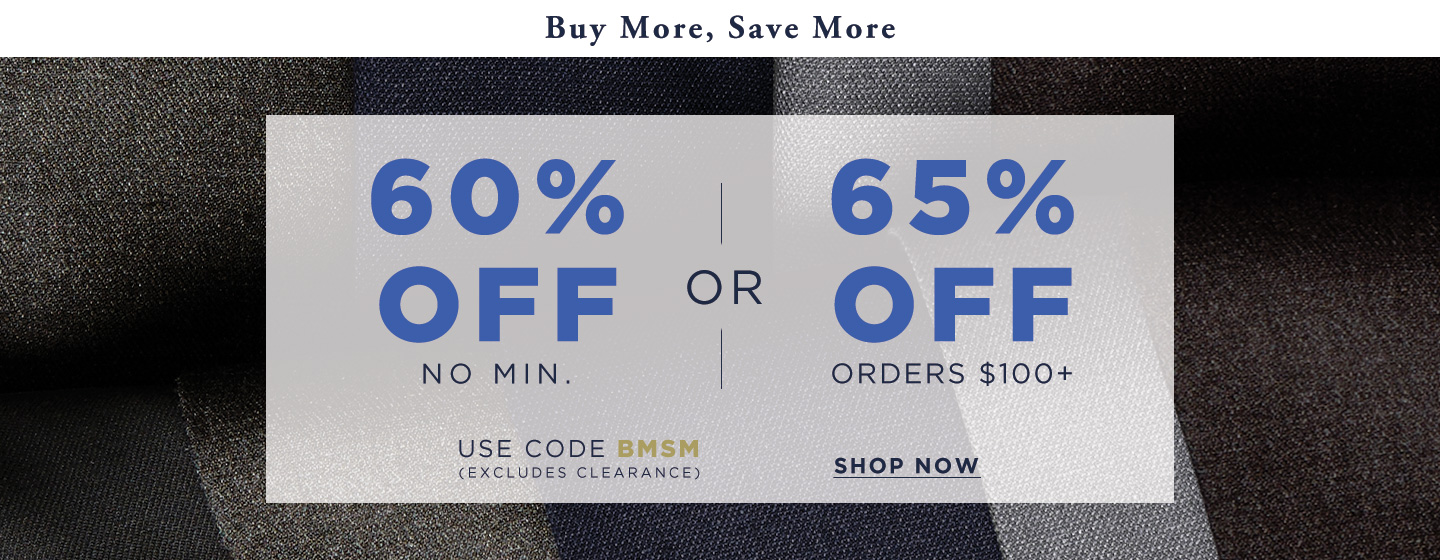 BMSM: 60% off no min/65% off $100 or more (excludes Clearance)