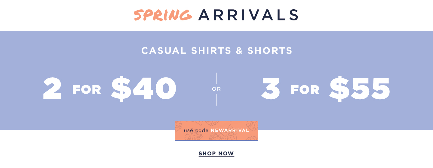 Casual Shirts and Shorts 2 for $40/3 for $55 ; 30% off Accessories (new arrivals only)
