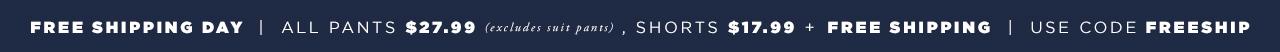 Free Shipping Day - All Pants $27, Shorts $17.99 + FREE Shipping