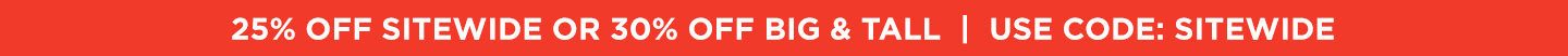 25% off sitewide; 30% off Big & Tall