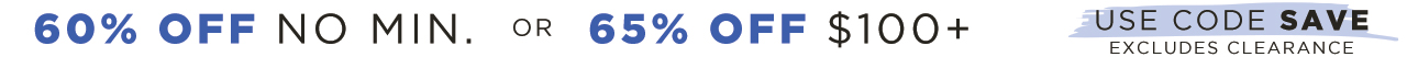 BMSM 60% off no min ; 65% off $100+